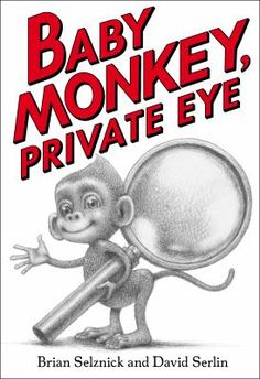 Baby Monkey, private eye, will investigate stolen jewels, missing pizzas, and other mysteries--if he can manage to figure out how to put his pants on.