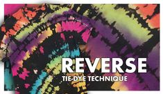Reverse tie-dye technique is a two-part process of binding and bleaching the fabric, then applying a colorful dye overlay.