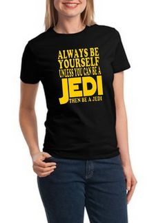 Always Be Yourself Unless You Can Be A Jedi Star Wars Inspired Womens T-Shirt on Etsy, $15.99