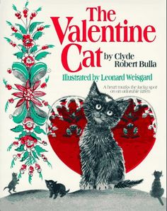 The Valentine Cat by Clyde Robert Bulla - I loved this book when I was a kid! The cat has a heart on his forehead, which is cute. :) good to use with early elementary school age, or preschoolers that don't mind sitting still.