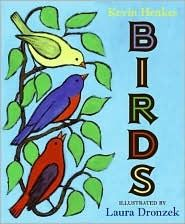 Birds by Kevin Henkes, illustrated by Laura Dronzek