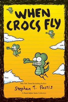 Cover image for When crocs fly : a Pearls before swine collection / Stephan T. Pastis.