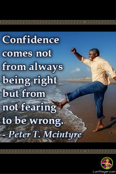 Confidence comes from not always being right but from not fearing to be wrong ~Peter T. Mcintyre http://www.lorithayer.com/?utm_campaign=coschedule&utm_source=pinterest&utm_medium=Lori%20Thayer
