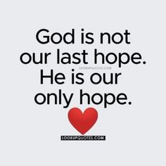 God is not our last hope. He is our only hope. Free Quotes, Bible Quotes, Bible Verses, Jesus Quotes, Scriptures, Christian Friends, Christian Quotes, Spiritual Quotes, Positive Quotes
