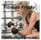 Fitness Friday - Link up to your Fitness Friday blog post at thehealthymoms.net