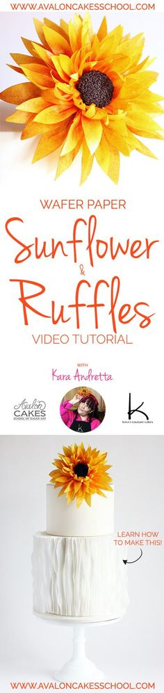 LOVE how easy Kara makes this cake! Addicted to wafer paper now! Wafer Paper Sunflower and Ruffles Video Tutorial by Kara Andretta for Avalon Cake School of Sugar Art www.avaloncakesschool.com