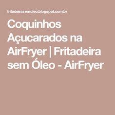 Coquinhos Açucarados na AirFryer | Fritadeira sem Óleo - AirFryer
