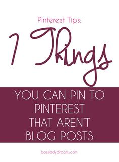 7 Things You Can Pin to Pinterest that Aren't Blog Posts //Maximize your potential on Pinterest by pinning multiple types of content. Don't think you fit the build? Check out this post to see how you can leverage Pinterest for your business! // Pinterest Tips for Bloggers // Pinterest Tips for Business // Simple Pinterest Tips