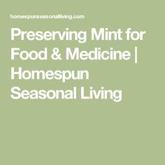 Preserving Mint for Food & Medicine | Homespun Seasonal Living