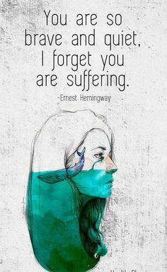 on Mental Illness Stigma Quote on mental health stigma: You are so brave and quiet, I forget you are suffering – Ernest Hemingway. Quote on mental health stigma: You are so brave and quiet, I forget you are suffering – Ernest Hemingway. Mental Illness Stigma, Mental Health Stigma, Mental Health Support, Mental Health Quotes, Great Quotes, Me Quotes, Inspirational Quotes, Qoutes, Pilot Quotes