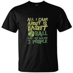 ALL I CARE ABOUT IS BASKET BALL AND LIKE MAYBE 3 PEOPLE GREAT BASKETBALL T SHIRT - ULTRACOTTON T-SHIRT