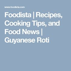 Foodista | Recipes, Cooking Tips, and Food News | Guyanese Roti