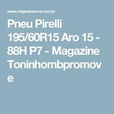 Pneu Pirelli 195/60R15 Aro 15 - 88H P7 - Magazine Toninhombpromove