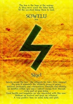 You can use the sowilo rune magically, too. It can bring you clarity, renewed vigor, and help reveal your purpose. It can melt away whatever is keeping your frozen and immobile, and can dispel the darkness of depression, confusion, or lethargy. Use this wound to strengthen a new resolve, or to energize hope. http://www.telp.com/runesowilo.htm