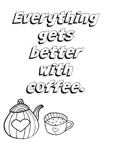 Everything gets better with coffee coloring page image