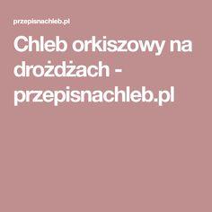 Chleb orkiszowy na drożdżach - przepisnachleb.pl Bread, Cooking, Kitchen, Brot, Baking, Breads, Buns, Brewing, Cuisine