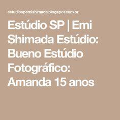 Estúdio SP | Emi Shimada Estúdio: Bueno Estúdio Fotográfico: Amanda 15 anos