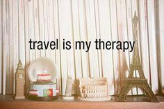 Travel is my therapy. Yep, and I'm in dire need of a few sessions of that therapy!