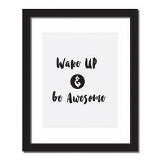 Inspirational quote print 'Wake up and be awesome' - Hang this beautiful 'Wake up and be awesome' inspirational print on your walls Materials: Archival Pape. Inspirational Quotes For Women, Inspiring Quotes About Life, Woman Quotes, Life Quotes, Quote Prints, Poster Prints, Posters, Thinking Quotes, Daily Inspiration Quotes