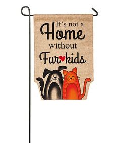 "This pet-loving flag says, ""It's not a Home without Fur Kids,"" and features a dog and cat with complementing black and orange printed designs. This flag is made of medium-weight, soft polyester burlap fabric that has the look and feel of real burlap."