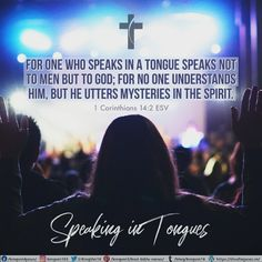 For one who speaks in a tongue speaks not to men but to God; for no one understands him, but he utters mysteries in the Spirit. 1 Corinthians 14:2 ESV