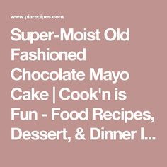 Super-Moist Old Fashioned Chocolate Mayo Cake   Cook'n is Fun - Food Recipes, Dessert, & Dinner Ideas