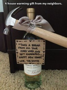 "Most of my clients would LOVE this :L):) House warming gift idea.a hammer and a bottle of wine. This is a cute, funny idea. Write ""Take a break from all the hard work and get Hammered.Happy New Home! Happy New Home, New Home Gifts, New Home Presents, First Home Gifts, Craft Gifts, Diy Gifts, Cheap Gifts, Cheap Gift Baskets, Gift Baskets For Men"