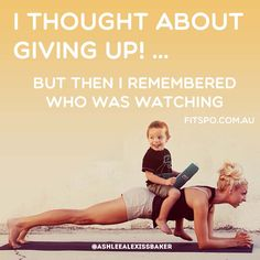 This is the best quote yet...I thought about giving up, but then I remembered who was watching.