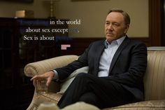"""Quote from House of Cards Season 1 """"Everything in the world is about sex except sex. Sex is about power"""" House of Cards_Francis (Frank) Underwood_Wallpaper House Of Cards Seasons, Frank Underwood, View Quotes, Tv Show Quotes, Tv Shows, Deviantart, Wallpaper, Movies, Fictional Characters"""