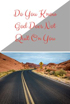 God does not quit on you. He finishes the work he starts.