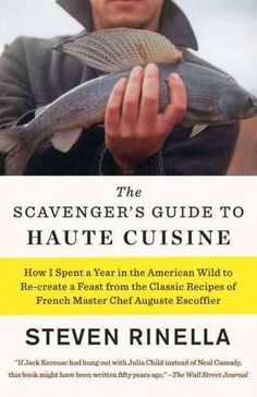 The Scavenger's Guide to Haute Cuisine: How I Spent a Year in the American Wild to Re-Create a Feast from the Cla...