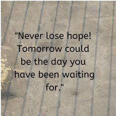 Life quotes on never lose hope. Losing Hope Quotes, Waiting For You Quotes, Never Lose Hope Quotes, Quotes About Hope, Message Quotes, Sign Quotes, Cute Quotes, Qoutes, Motivational Quotes For Life