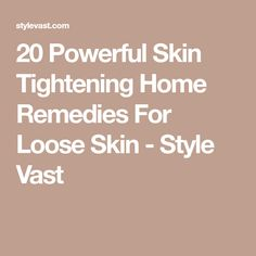 20 Powerful Skin Tightening Home Remedies For Loose Skin - Style Vast