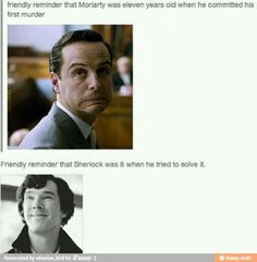 Eleven?! Geez! Talk about psychopath. <---- I'm a highly functioning sociopath, do your research.<----- Moriarty was eleven not Sherlock