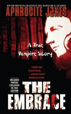 The Embrace: A True Vampire Story by Aphrodite Jones, http://www.amazon.com/dp/1451607571/ref=cm_sw_r_pi_dp_DBnWrb0D47CCC