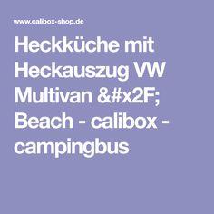 Heckküche mit Heckauszug VW Multivan / Beach - calibox - campingbus