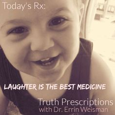 Laughter is the best medicine - Truth Prescriptions with Dr. Errin Weisman