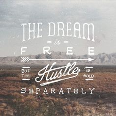 """The dream is free but the hustle is sold separately""   by Noel Shiveley"