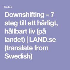 Downshifting – 7 steg till ett härligt, hållbart liv (på landet) | LAND.se (translate from Swedish)