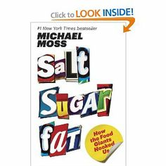 Salt Sugar Fat: How the Food Giants Hooked Us. By Michael Moss