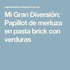Mi Gran Diversión: Papillot de merluza en pasta brick con verduras