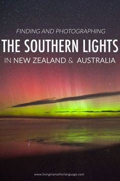 Finding and Photographing the Aurora in New Zealand | Living in Another Language | Bloglovin'