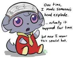 Espurr. I need this special hat...for my mouth. It makes people's heads explode.
