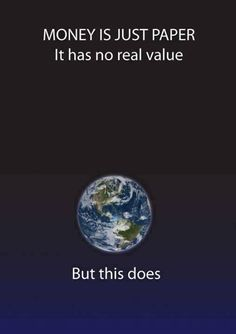 Money is a human construct which has no real value in terms of the planet. When we have consumed all the planets resources money will not save us. - Well put! Save Our Earth, Save The Planet, Mother Earth, Mother Nature, Image Citation, Plakat Design, The Knowing, Les Religions, E Mc2