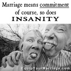 Marriage Humor - Marriage means commitment -- of course, so does INSANITY.