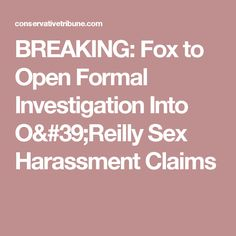 BREAKING: Fox to Open Formal Investigation Into O'Reilly Sex Harassment Claims