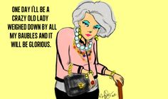 """""""One day I'll be a crazy old lady weighed down by all my baubles and it will be glorious."""" -@LukyClover"""