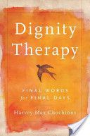 Dignity therapy : final words for final days / Harvey Max Chochinov . Oxford University Press, cop. 2012