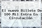 http://tecnoautos.com/wp-content/uploads/imagenes/tendencias/thumbs/el-nuevo-billete-de-100-mil-entra-en-circulacion.jpg Nuevos Billetes De Colombia. El nuevo billete de 100 mil entra en circulación, Enlaces, Imágenes, Videos y Tweets - http://tecnoautos.com/actualidad/nuevos-billetes-de-colombia-el-nuevo-billete-de-100-mil-entra-en-circulacion/