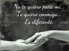 No te quiero para mi. Te quiero conmigo...